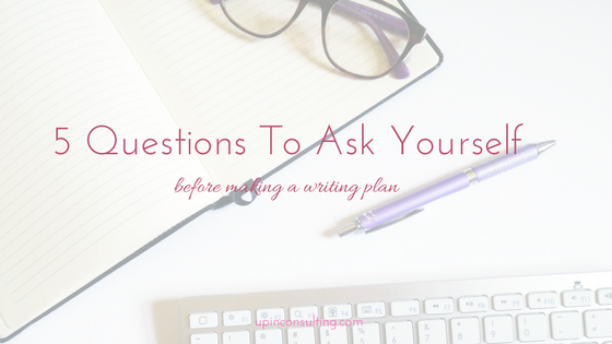 Making a Writing Plan? Answer These Five Questions First