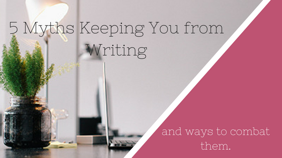 5 Myths Keeping You From Making a Writing Schedule