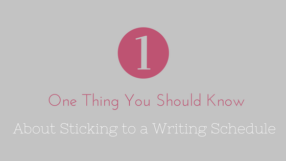 One Thing You Should Know About Sticking to a Writing Schedule