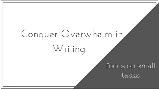 Conquering Overwhelm in Writing: Start Small