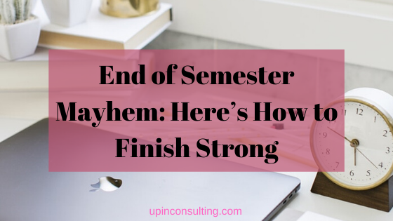 End of Semester Mayhem: Here's How to Finish Strong