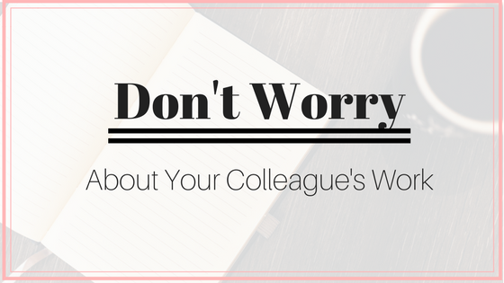 Stop Worrying About Your Colleague's Productivity