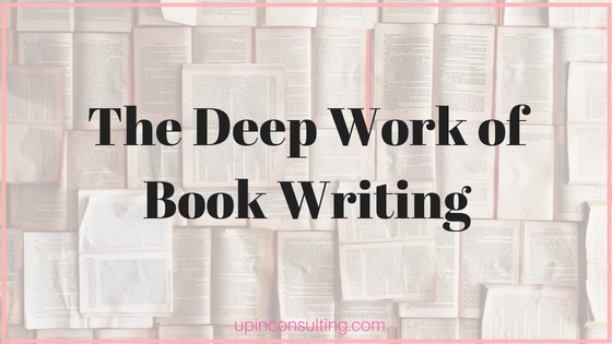 The Deep Work of Book Writing