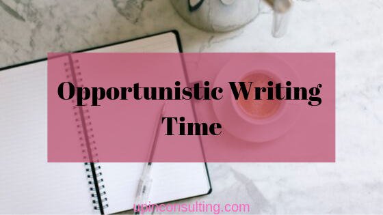 Opportunistic Writing Time
