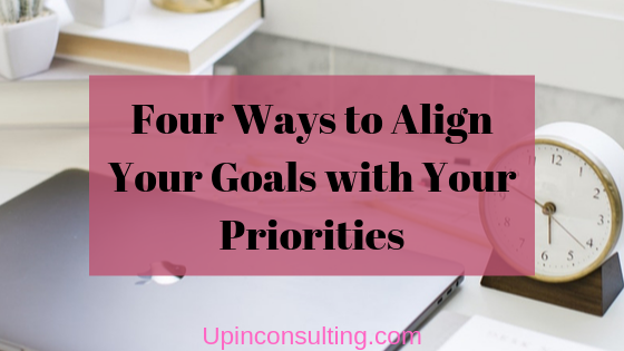 Four Ways to Align Your Goals with Your Priorities