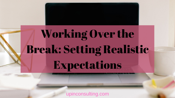 Working Over the Break: Setting Realistic Expectations